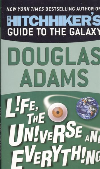 Adams D. Life, the Universe and Everything adams d the hitchhiker s guide to the galaxy trilogy