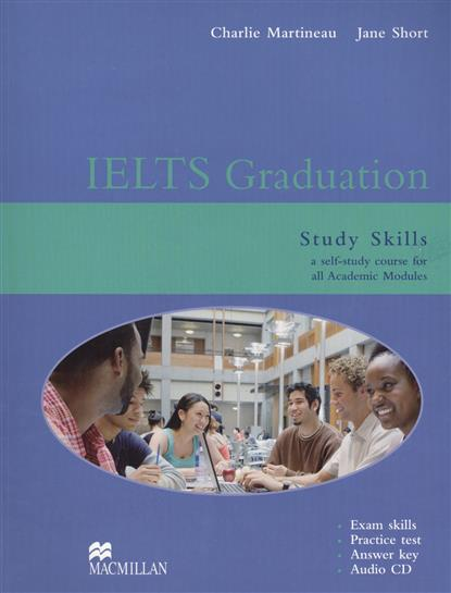 Martineau C., Short J. IELTS Graduation. Study Skills a self-study course for all Academic Modules (+CD) mission ielts 2 academic student s book